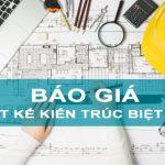 Báo giá thiết kế kiến trúc nhà biệt thự chuyên nghiệp uy tín